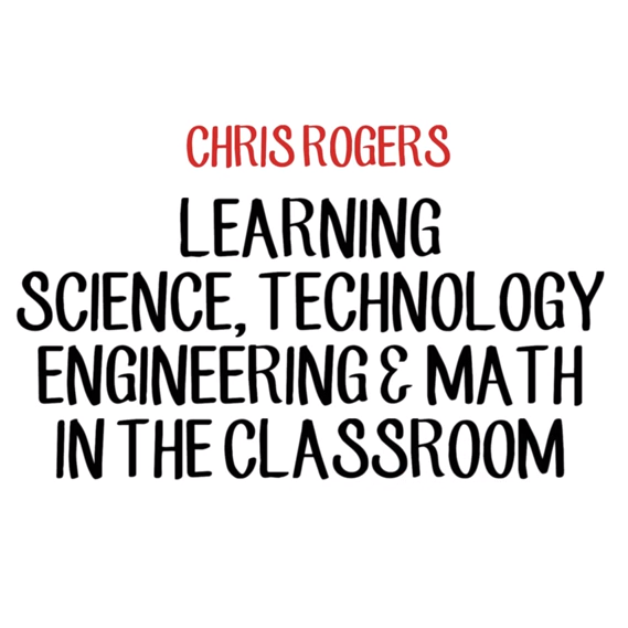 Chris Rogers - STEM in the classroom